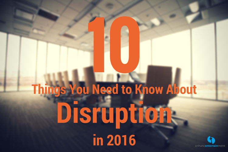 10 Things You Need to Know About Disruption in 2016