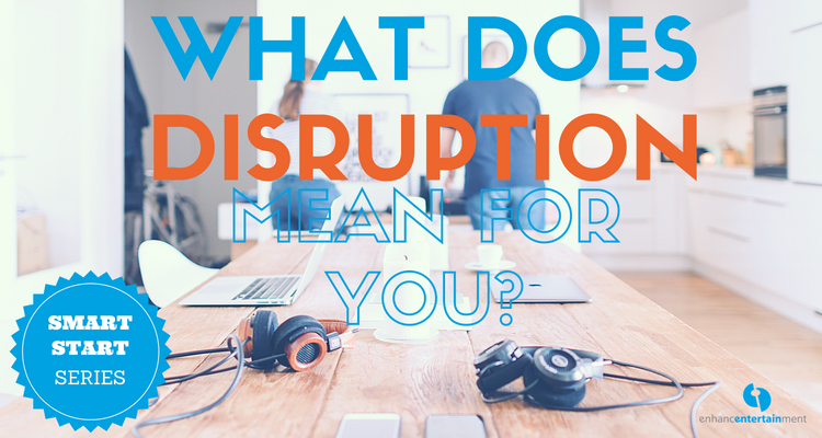 What Does Disruption Mean For You?