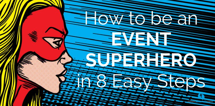 How to Be An Event Superhero in 8 Easy Steps