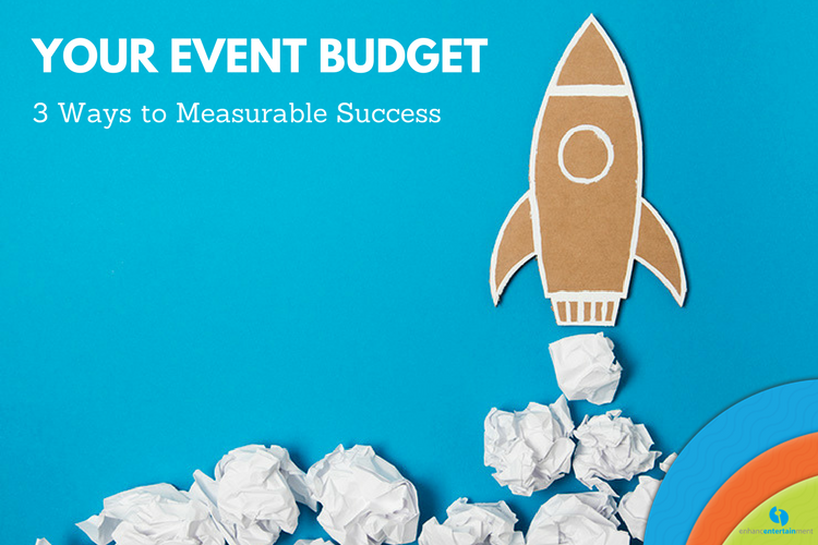 Your Event Budget: 3 Ways to Measurable Success