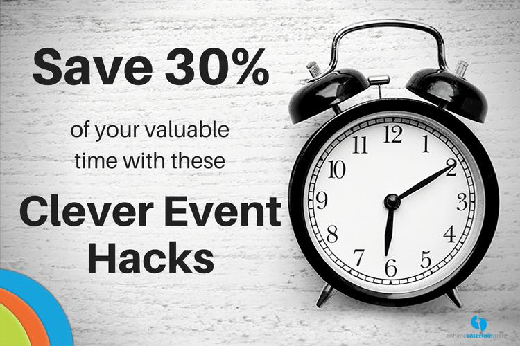 Save 30% of Your Time With These Clever Event Hacks