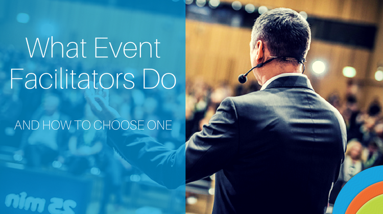 What Event Facilitators Do and How to Choose One