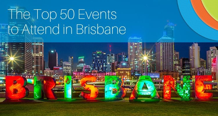The Top 50 Events to Attend in Brisbane
