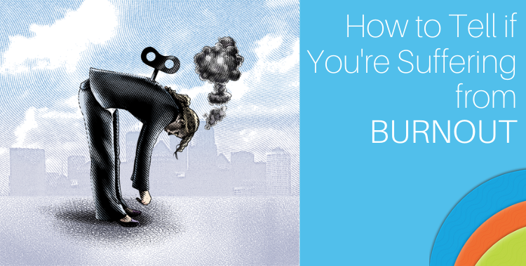 How to Tell if You're Suffering from Burnout